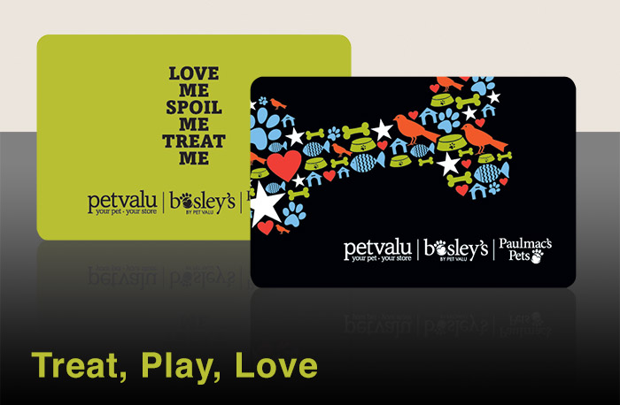 Gift Cards available at Pet Valu, Bosley's by Pet Valu, and Paulmac's Pets locations