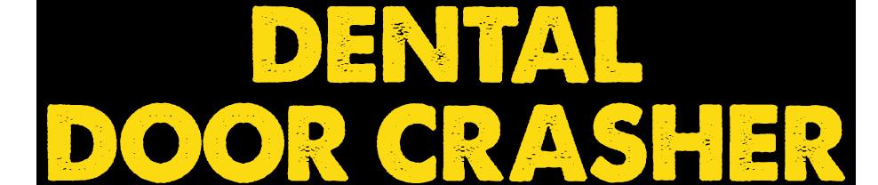 Dental Door Crashers